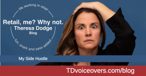 To promote Retail, me? Why not. blog by Theresa Dodge Voice Actor. Working retail her side hustle.